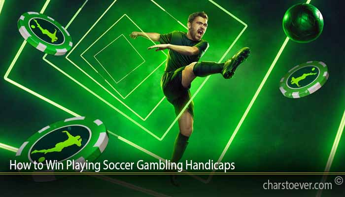 How to Win Playing Soccer Gambling Handicaps